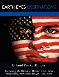Orland Park, Illinois: Including Its His...