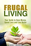 Frugal Living: Your Guide to Save Money, Spend Less and Live Better (Financial Freedom)
