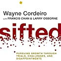 Sifted: Pursuing Growth through Trials, Challenges, and Disappointments Audiobook by Wayne Cordeiro, Francis Chan, Larry Osborne Narrated by Maurice England
