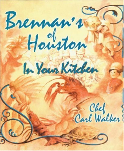 Brennans of Houston in Your Kitchen by Chef Carl Walker