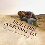 Bullies Among Us: A Simple Guide to Stop Bullying at School and at Work | Michael Shawn Keller