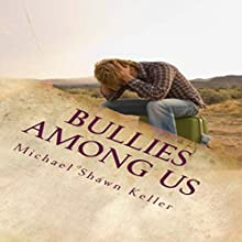 Bullies Among Us: A Simple Guide to Stop Bullying at School and at Work Audiobook by Michael Shawn Keller Narrated by Troy W. Hudson
