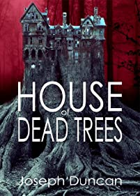 (FREE on 2/22) House Of Dead Trees by Joseph Duncan - http://eBooksHabit.com
