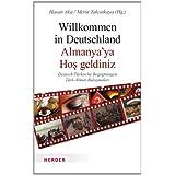 Willkommen in Deutschland - Almanya'ya Hos geldiniz: Deutsch-Türkische Begegnungen - Türk-Alman bulusmalari