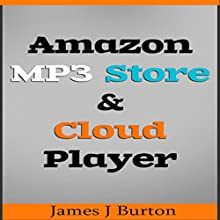 Amazon MP3 Store and Cloud Player: Enjoy Music Wherever You Go! (       UNABRIDGED) by James J Burton Narrated by Kyle Wright