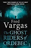 Fred Vargas The Ghost Riders of Ordebec: A Commissaire Adamsberg novel