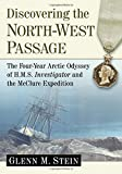 img - for Discovering the North-West Passage: The Four-Year Arctic Odyssey of H.M.S. Investigator and the Mcclure Expedition book / textbook / text book