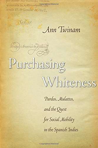 Purchasing Whiteness: Pardos, Mulattos, and the Quest for Social Mobility in the Spanish Indies