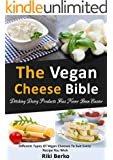 The Vegan Cheese Bible: Ditching Dairy Products Has Never Been Easier (Dairy Free, Vegan Cheese, Vegan Recipes, Vegan Cookbook, Vegan Lifestyle)