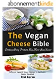 The Vegan Cheese Bible: Ditching Dairy Products Has Never Been Easier (Dairy Free, Vegan Cheese, Vegan Recipes, Vegan Cookbook, Vegan Lifestyle) (English Edition)
