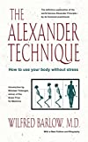 The Alexander Technique: How to Use Your Body Without Stress