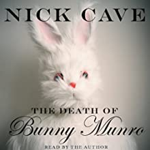 The Death of Bunny Munro | Livre audio Auteur(s) : Nick Cave Narrateur(s) : Nick Cave