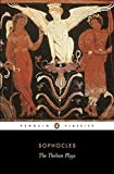 The Theban Plays: King Oedipus; Oedipus at Colonus; Antigone (Penguin Classics)