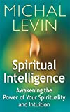 Spiritual Intelligence: Awakening the Power of Your Spirituality and Intuition
