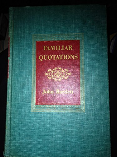 BARTLETT'S FAMILIAR QUOTATIONS: A Collection of Passages, Phrases, and Proverbs, Traced to Their Sources in Ancient and Modern Literature (CENTENNIAL EDITION) PDF
