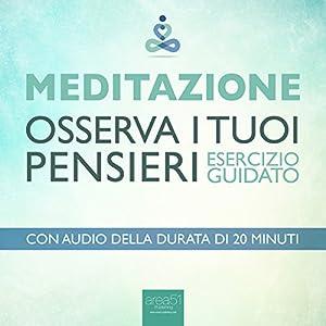 Meditazione - Osserva i tuoi pensieri [Meditation - Observe Your Thoughts] Audiobook