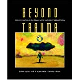 Beyond Trauma: Conversations on Traumatic Incident Reduction, Second Edition (Explorations in Metapsychology) ~ Victor R. Volkman