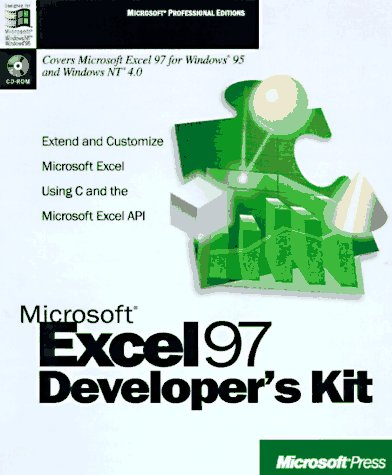Microsoft Excel 97 Developers Kit With CDROM Extend and Customize Microsoft Excel Using C and the Microsoft Excel API