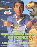 Bill Nye the Science Guy's Great Big Book of Science: Featuring Oceans and Dinosaurs