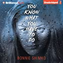 You Know What You Have to Do (       UNABRIDGED) by Bonnie Shimko Narrated by Cristina Panfilio