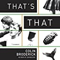 That's That (       UNABRIDGED) by Colin Broderick Narrated by Gerard Doyle