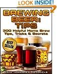 Brewing Beer: Tips (300 Helpful Homeb...