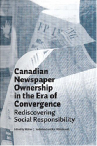 Canadian Newspaper Ownership in the Era of Convergence: Rediscovering Social Responsibility