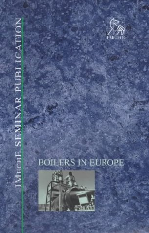 Boilers in Europe: IMechE Seminar (IMechE Seminar Publications)