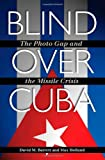 David M. Barrett Blind Over Cuba: The Photo Gap and the Missile Crisis (Foreign Relations and the Presidency)