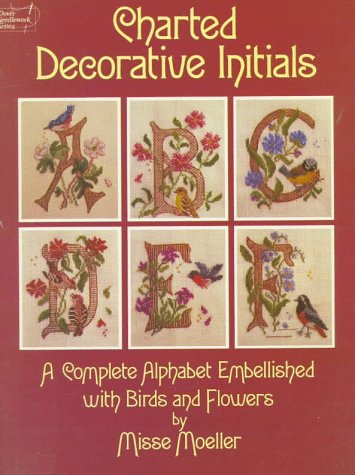 Charted Decorative Initials: A Complete Alphabet Embellished with Birds and Flowers (Dover Needlework)