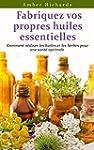 Fabriquez vos propres huiles essentie...