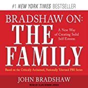 Bradshaw On: The Family: A New Way of Creating Solid Self-Esteem | [John Bradshaw]