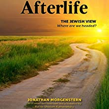 Afterlife: The Jewish View (       UNABRIDGED) by Jonathan Morgenstern, Sholom Kamenetsky Narrated by Shlomo Zacks