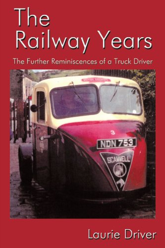 The Railway Years: The Further Reminiscences of a Truck Driver
