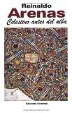 Celestino Antes Del Alba (Coleccion Caniqui) - Reinaldo Arenas