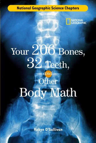 Your 206 Bones, 32 Teeth, and Other Body Math (National Geographic Science Chapters)