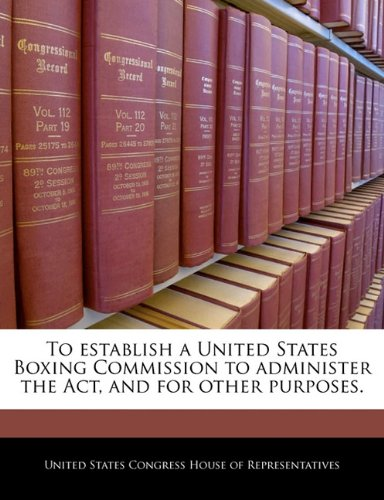 To establish a United States Boxing Commission to administer the Act, and for other purposes. PDF