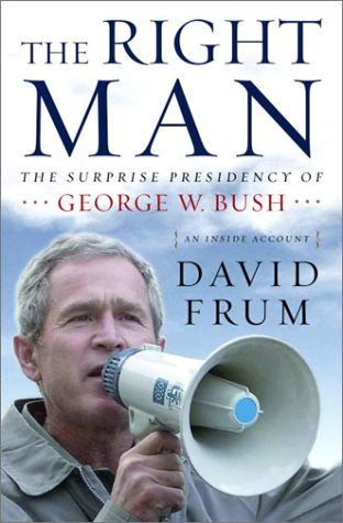 The Right Man: The Surprise Presidency of George W. Bush, An Inside Account, David Frum