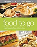 Food to Go: Packed Lunches, Light Meals, After Sport Snacks, Weekend Treats and Much More Alison Holst