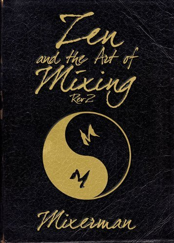 Zen and the Art of Mixing: REV2 by Mixerman (2014) Paperback, by Mixerman