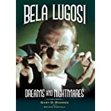 Bela Lugosi - Dreams and Nightmares ~ Gary Don Rhodes