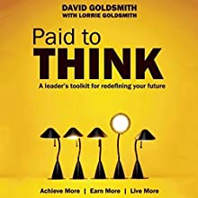 Paid to Think: A Leader's Toolkit for Redefining Your Future Audiobook by David Goldsmith Narrated by Jason Culp