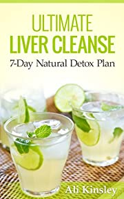 Ultimate Liver Cleanse: The 7-Day Natural Detox Plan (INCLUDED: 7-Day Program)