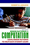 Error Patterns in Computation: Using Error Patterns to Help Each Student Learn (10th Edition)