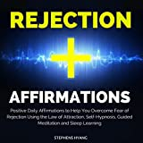 Rejection Affirmations: Positive Daily Affirmations to Help You Overcome Fear of Rejection Using the Law of Attraction, Self-Hypnosis, Guided Meditation and Sleep Learning