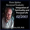 Homo Spiritus: Devotional Nonduality Series (Integration of Spirituality and Personal Life - February 2003) Lecture by David R. Hawkins, M.D. Narrated by David R. Hawkins