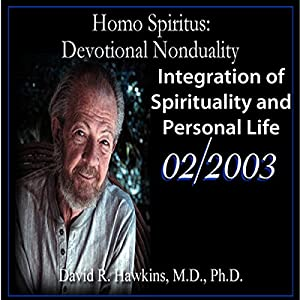 Homo Spiritus: Devotional Nonduality Series (Integration of Spirituality and Personal Life - February 2003) Lecture