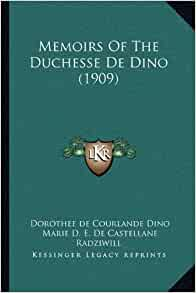 Memoirs Of The Duchesse De Dino (1909): Dorothee de Courlande Dino