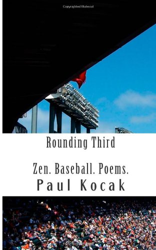 Rounding Third: Zen. Baseball. Poems.