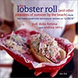 The Lobster Roll: {and other pleasures of summer by the beach} (1400045843) by Andrea Terry